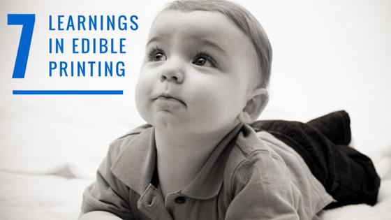 7 Edible Printing Learnings