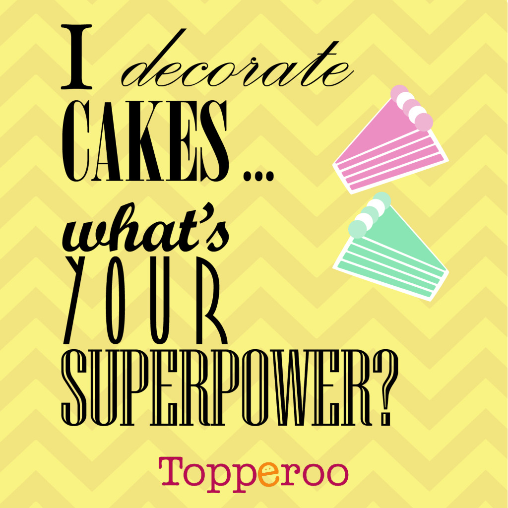 I decorate cakes... what's your superpower