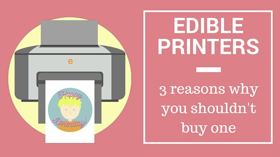 Edible Printers - Why you shouldn't buy one