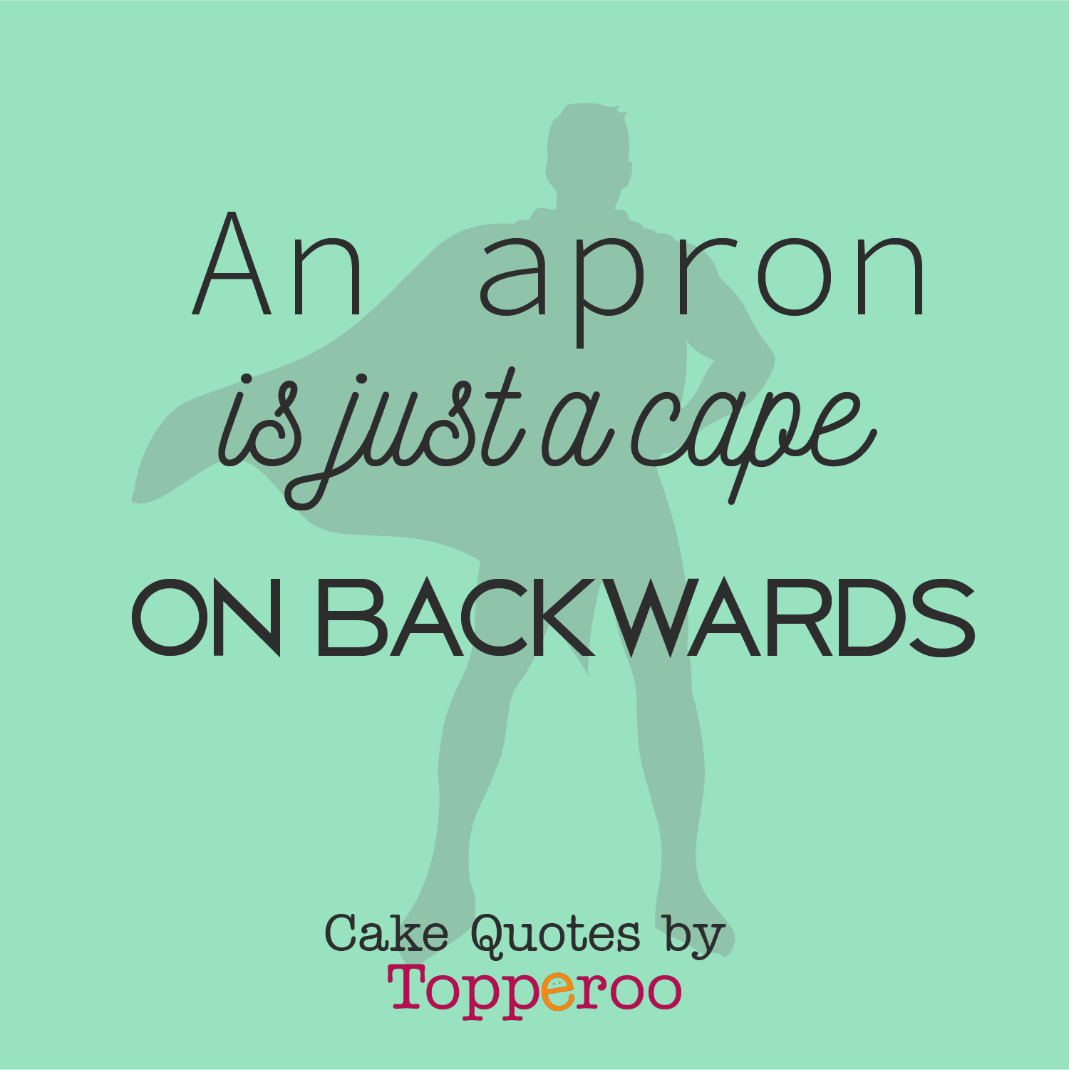An apron is just a cape on backwards - Topperoo Quotes