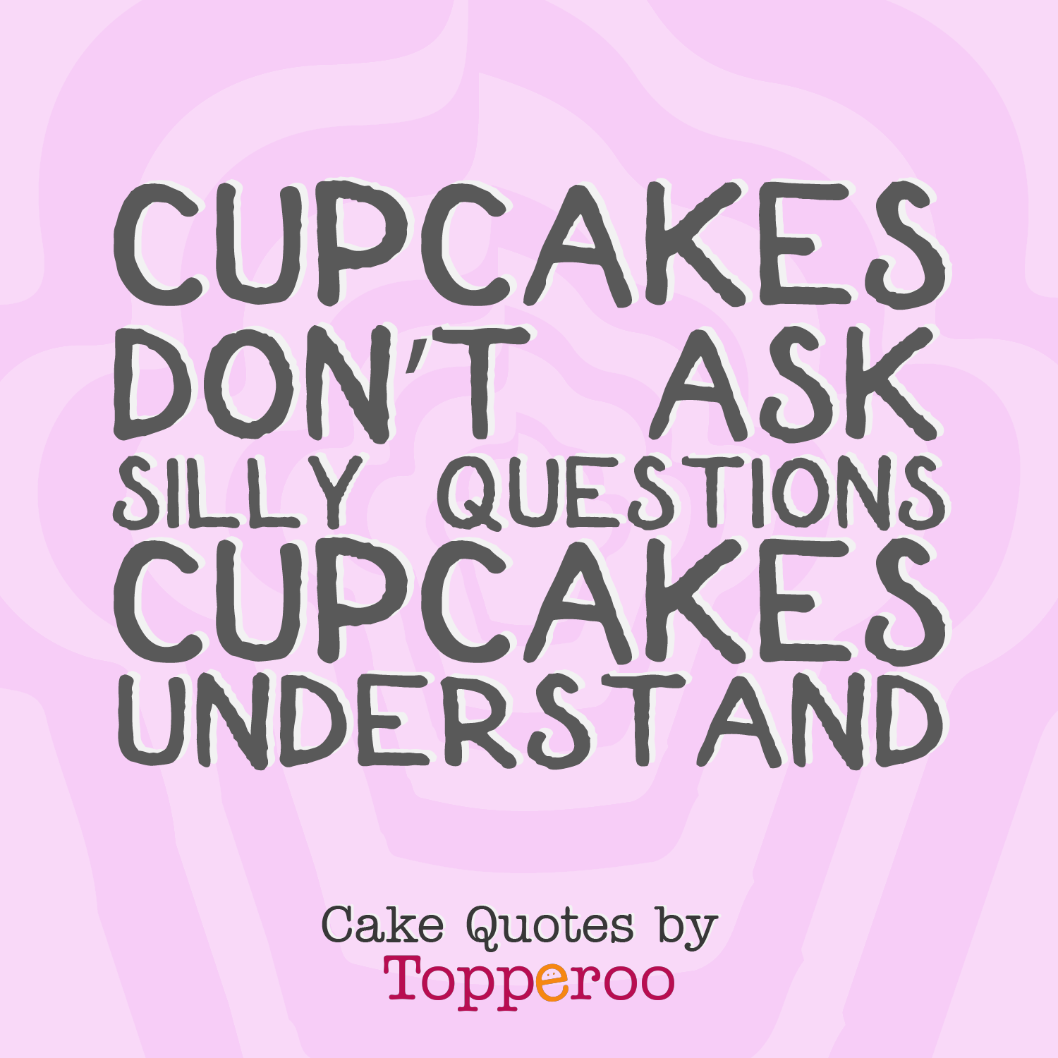 cupcakes-dont-ask-silly-questions-cupcakes-understand