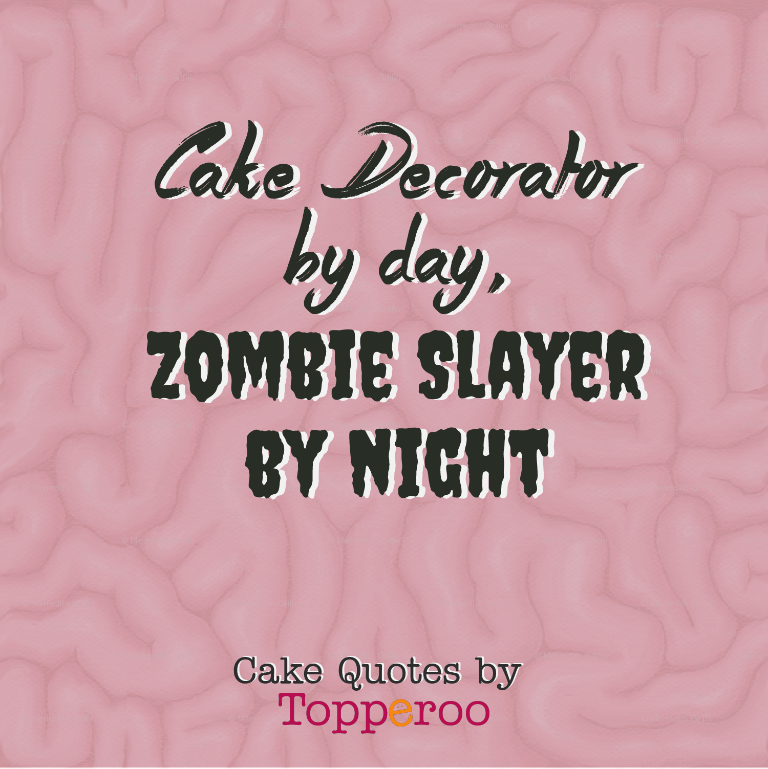 Cake Decorator by Day, Zombie Slayer by night   Cake Quotes