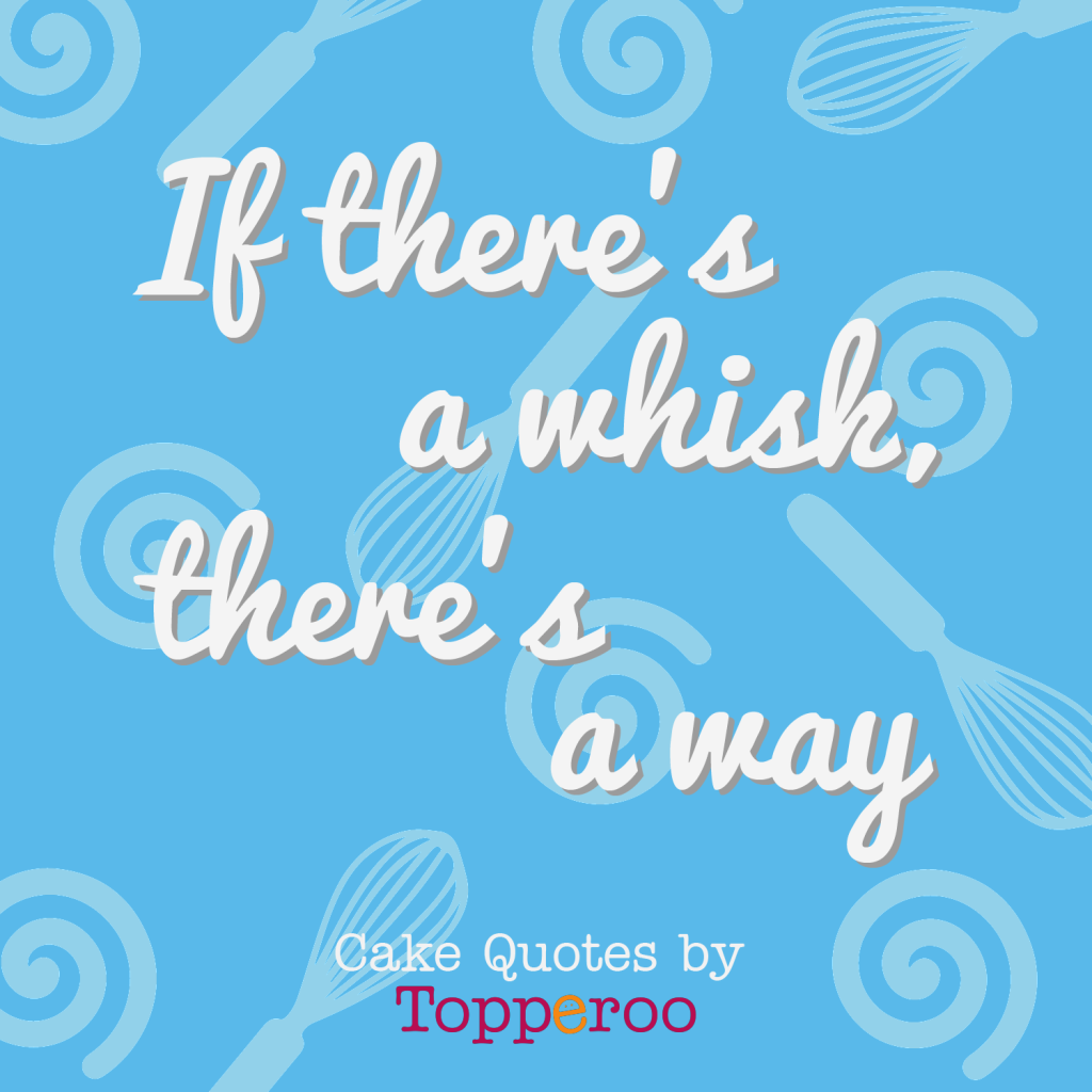 if there s a whisk there s a way   topperoo cake quotes