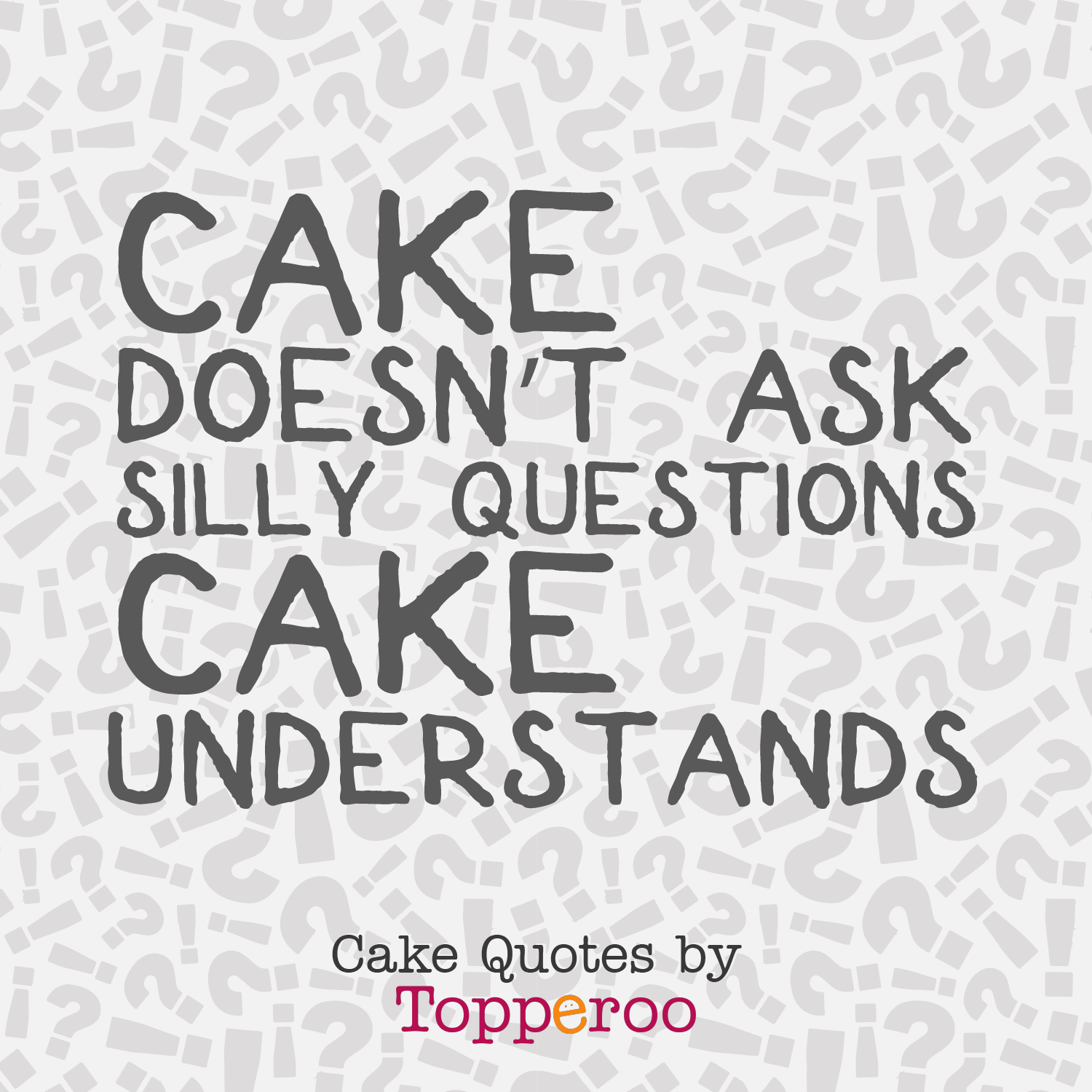 cake doesn t ask silly questions cake quotes