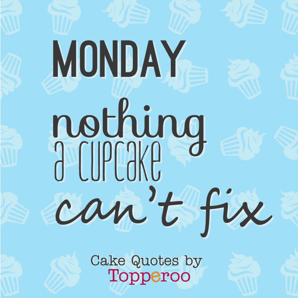 Monday-nothing-a-cupcake-cant-fix-topperoo