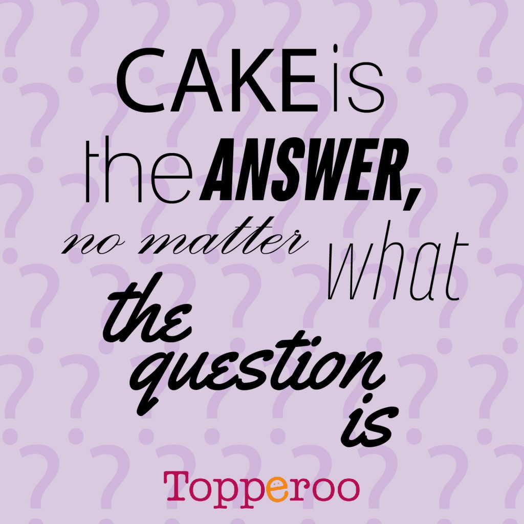 Cake Images And Quotes : Cake is the answer, no matter what the question - Cake Quotes